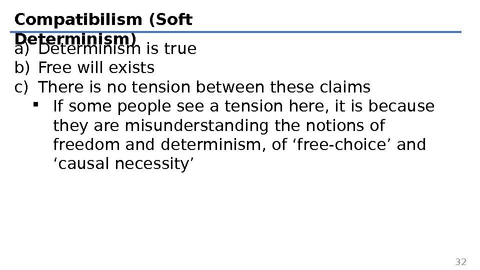 Compatibilism (Soft Determinism) a) Determinism is true b) Free will exists c) There is