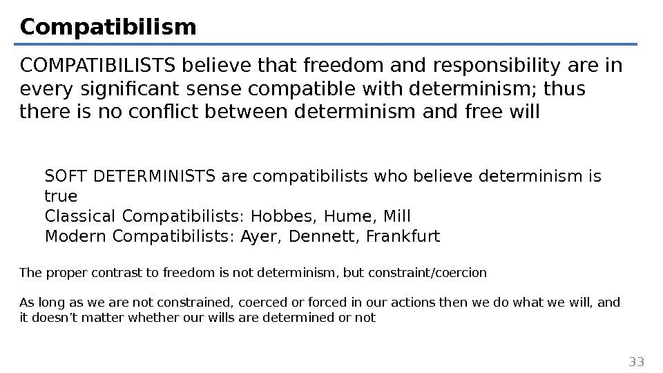 Compatibilism COMPATIBILISTS believe that freedom and responsibility are in every significant sense compatible with
