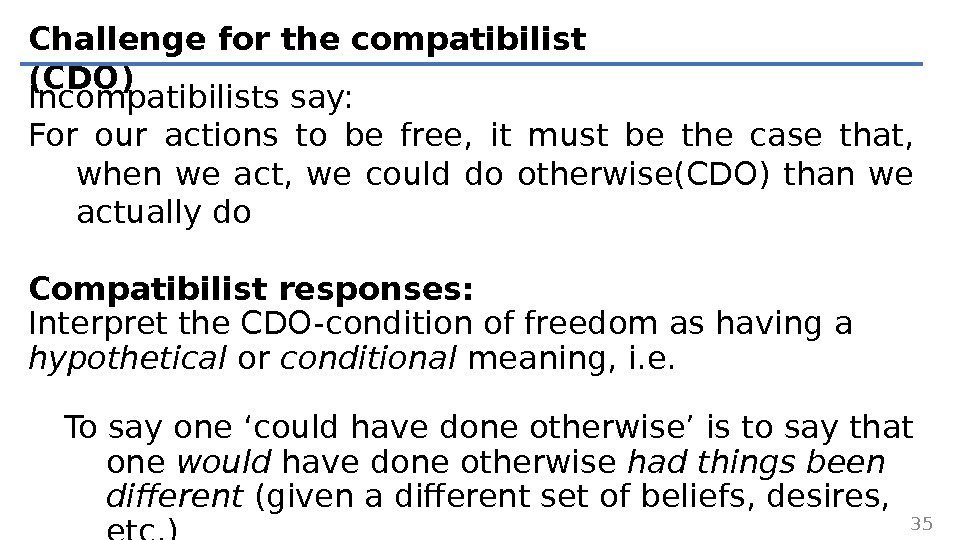 Challenge for the compatibilist (CDO) Incompatibilists say: For our actions to be free,