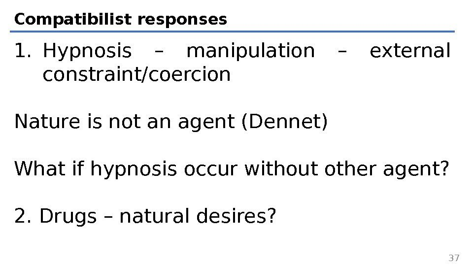 Compatibilist responses 1. Hypnosis – manipulation – external constraint/coercion Nature is not an agent