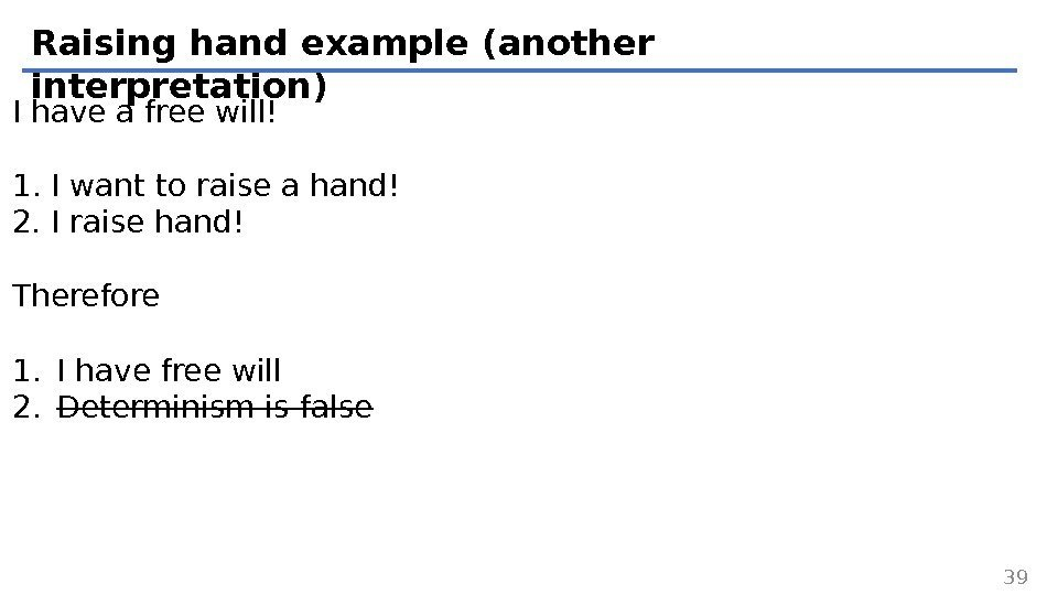 Raising hand example (another interpretation) 39 I have a free will! 1. I want