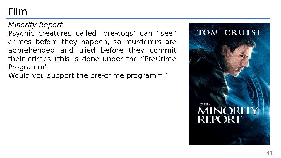 "Film Minority Report Psychic creatures called 'pre-cogs' can ""see"" crimes before they happen,"
