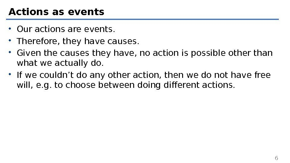 Actions as events • Our actions are events.  • Therefore, they have causes.