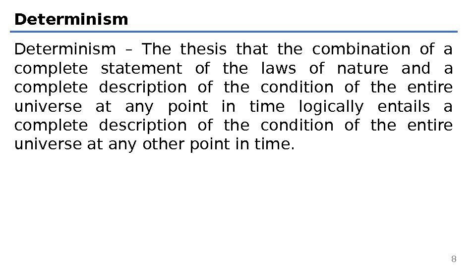 Determinism – The thesis that the combination of a complete statement of the laws