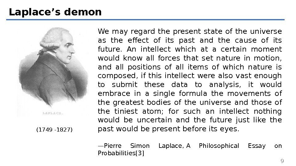 Laplace's demon We may regard the present state of the universe as the effect