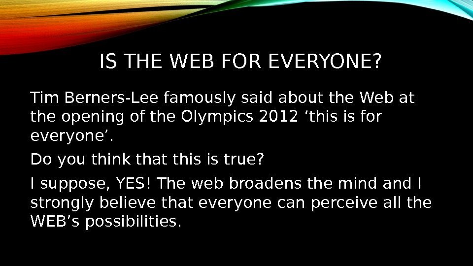IS THE WEB FOR EVERYONE? Tim Berners-Lee famously said about the Web at the