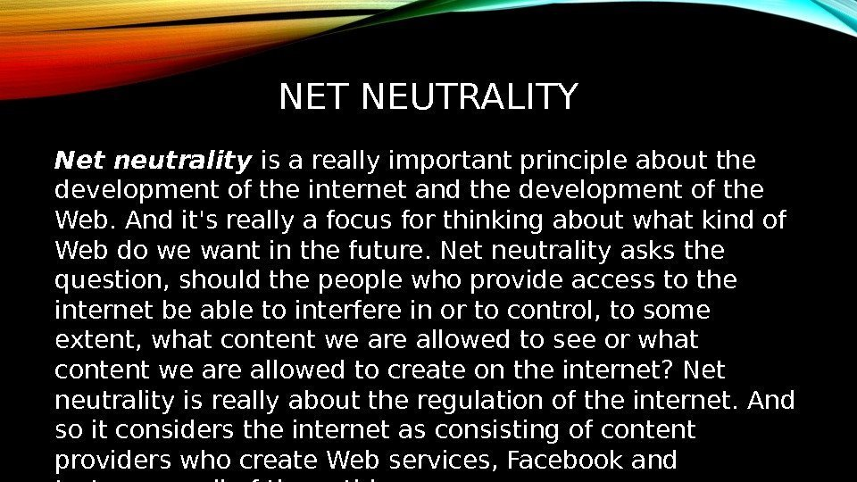NET NEUTRALITY Net neutrality is a really important principle about the development of the
