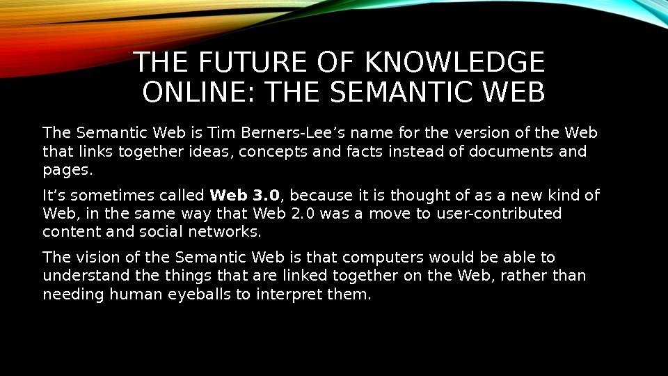 THE FUTURE OF KNOWLEDGE ONLINE: THE SEMANTIC WEB The Semantic Web is Tim Berners-Lee's