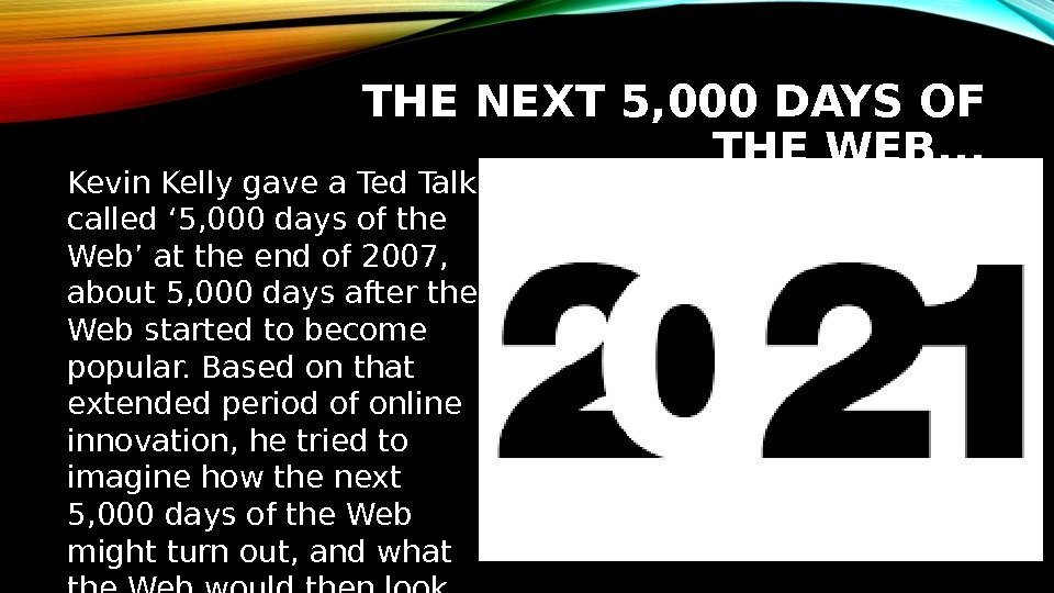 THE NEXT 5, 000 DAYS OF THE WEB. . . Kevin Kelly gave a