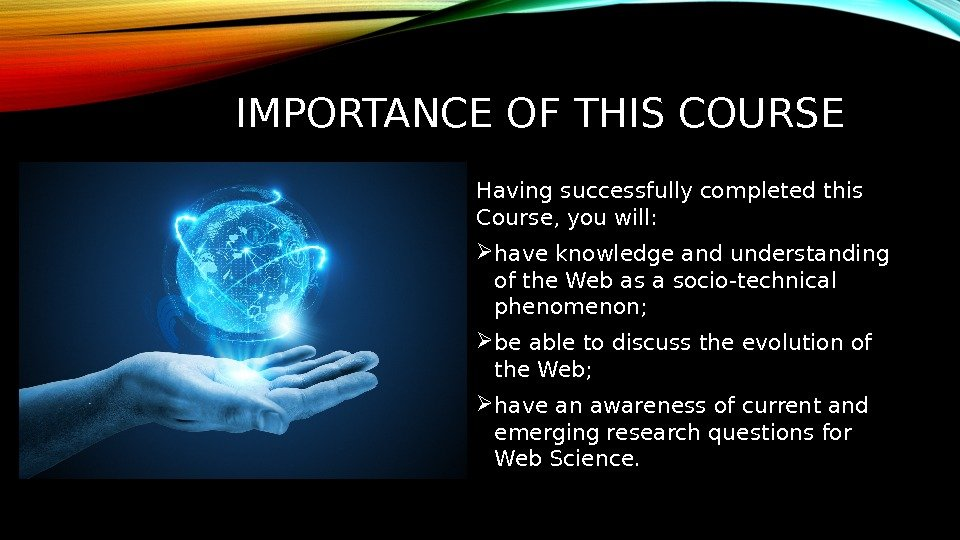 IMPORTANCE OF THIS COURSE Having successfully completed this Course, you will:  have knowledge