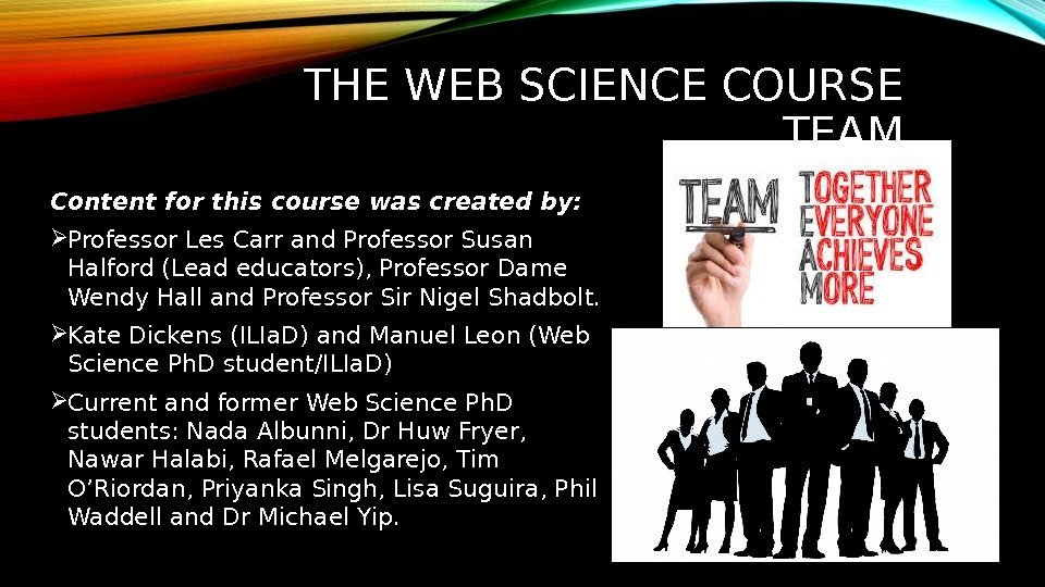 THE WEB SCIENCE COURSE TEAM Content for this course was created by:  Professor
