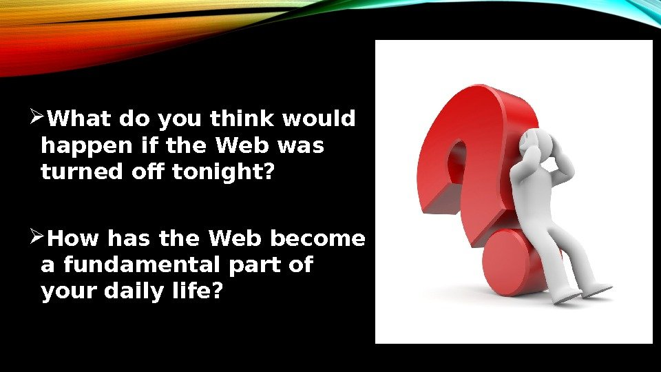 What do you think would happen if the Web was turned off tonight?