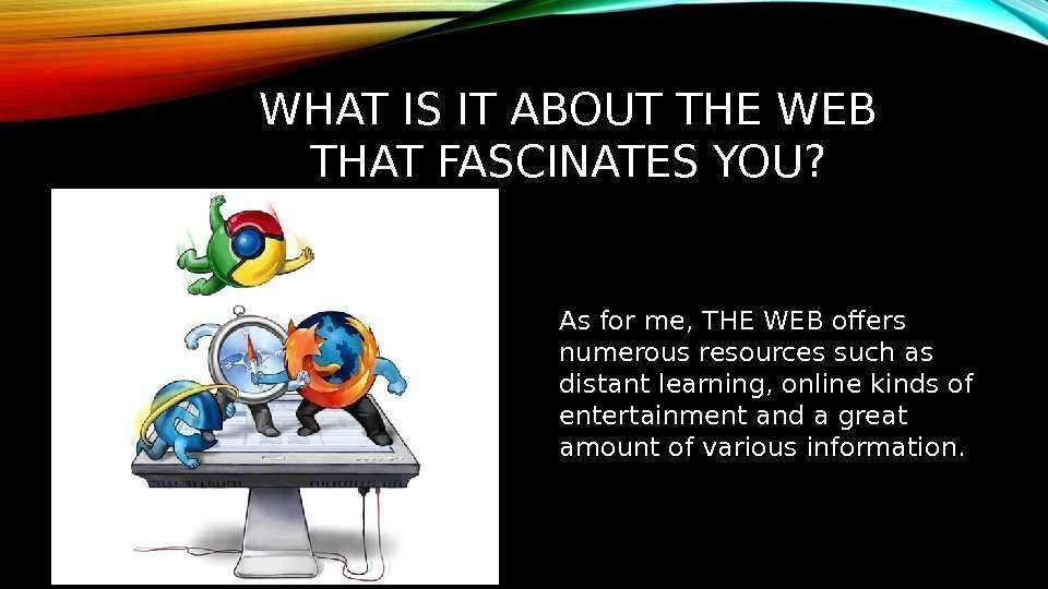 WHAT IS IT ABOUT THE WEB THAT FASCINATES YOU? As for me, THE WEB