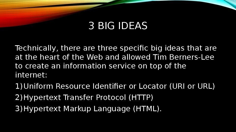 3 BIG IDEAS Technically, there are three specific big ideas that are at the
