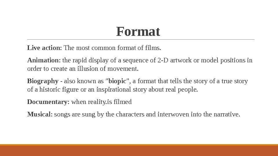 Format  Live action : The most common format of films. Animation : the