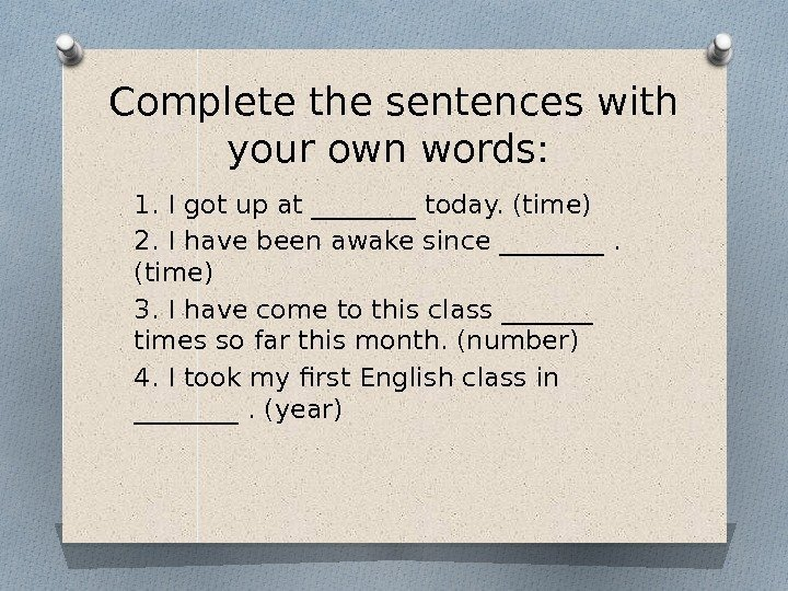 Complete the sentences with your own words:  1. I got up at ____
