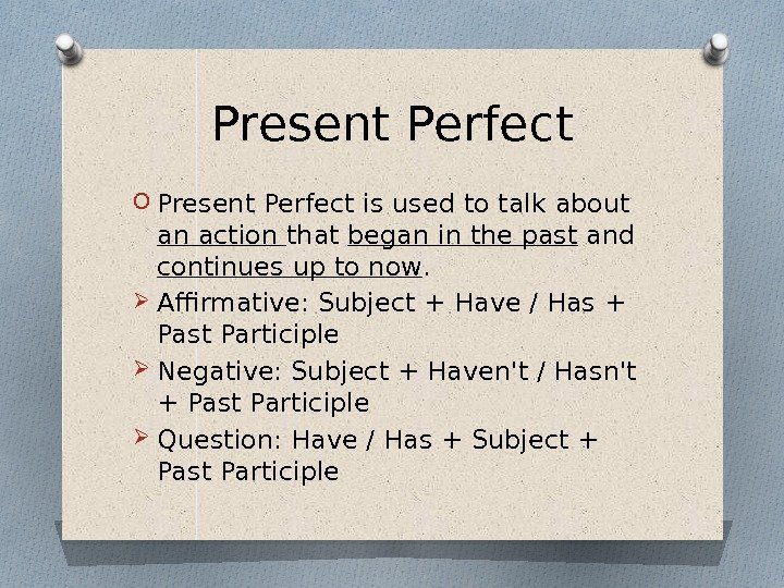 Present Perfect O Present Perfect is used to talk about an action that began