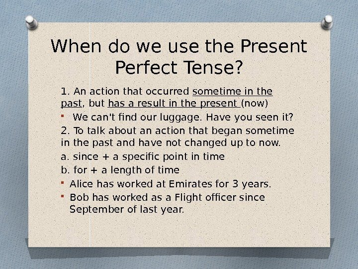 When do we use the Present Perfect Tense? 1. An action that occurred sometime