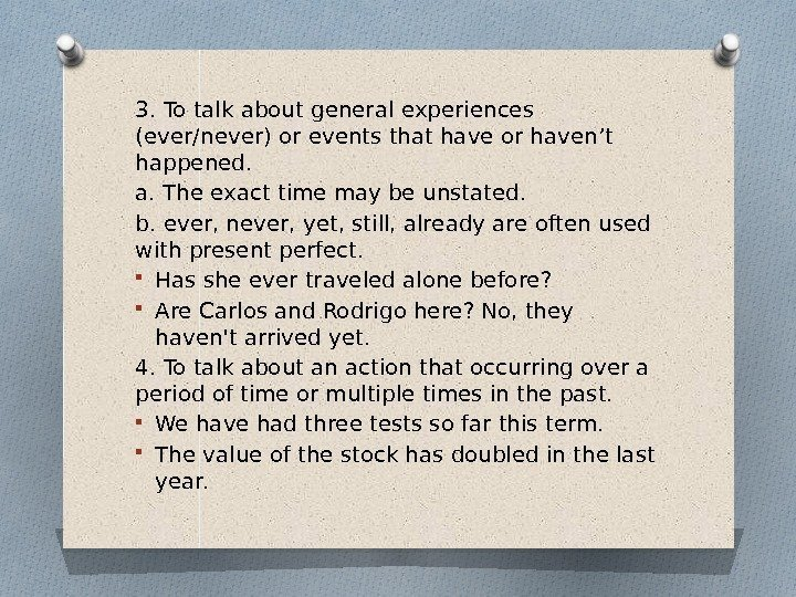 3. To talk about general experiences (ever/never) or events that have or haven't happened.