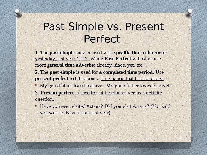 Past Simple vs. Present Perfect 1. The past simple may be used with specific