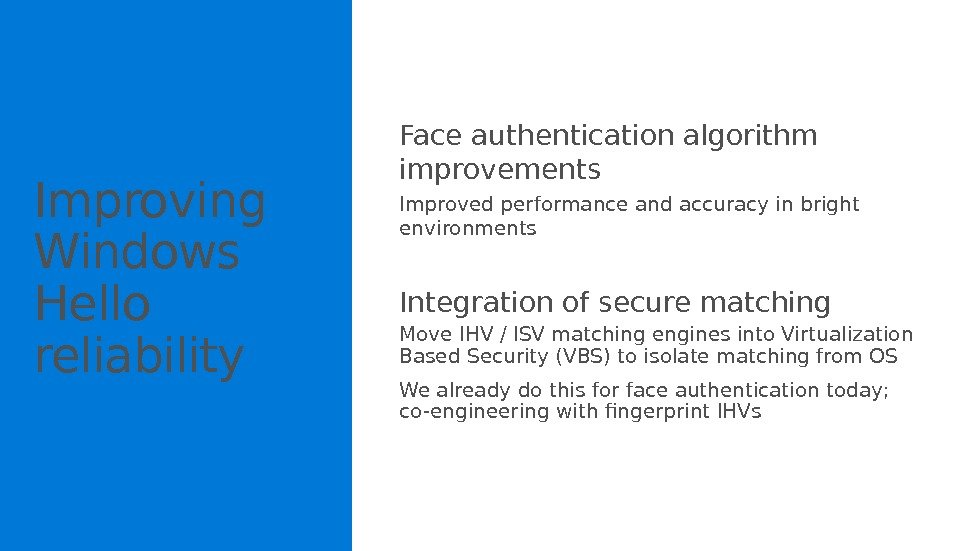 Face authentication algorithm improvements Improved performance and accuracy in bright environments Integration of secure