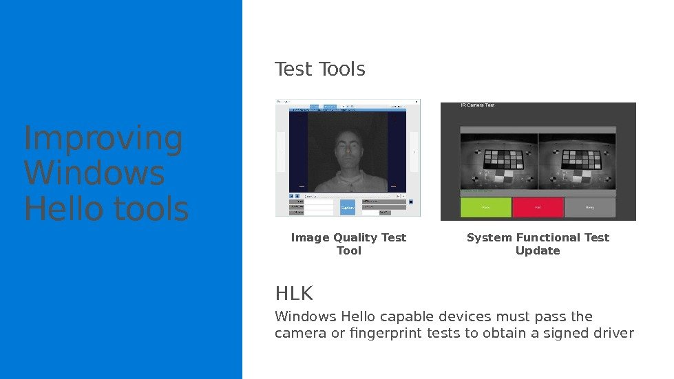 Improving Windows Hello tools Test Tools HLK Windows Hello capable devices must pass the