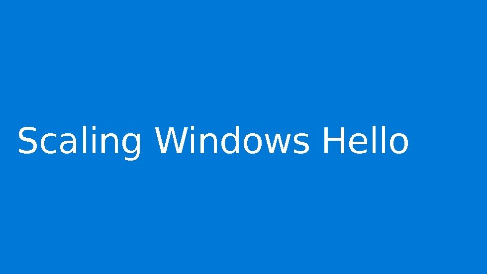 Scaling Windows Hello
