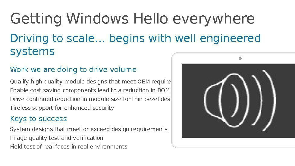 Getting Windows Hello everywhere Driving to scale… begins with well engineered systems Work we