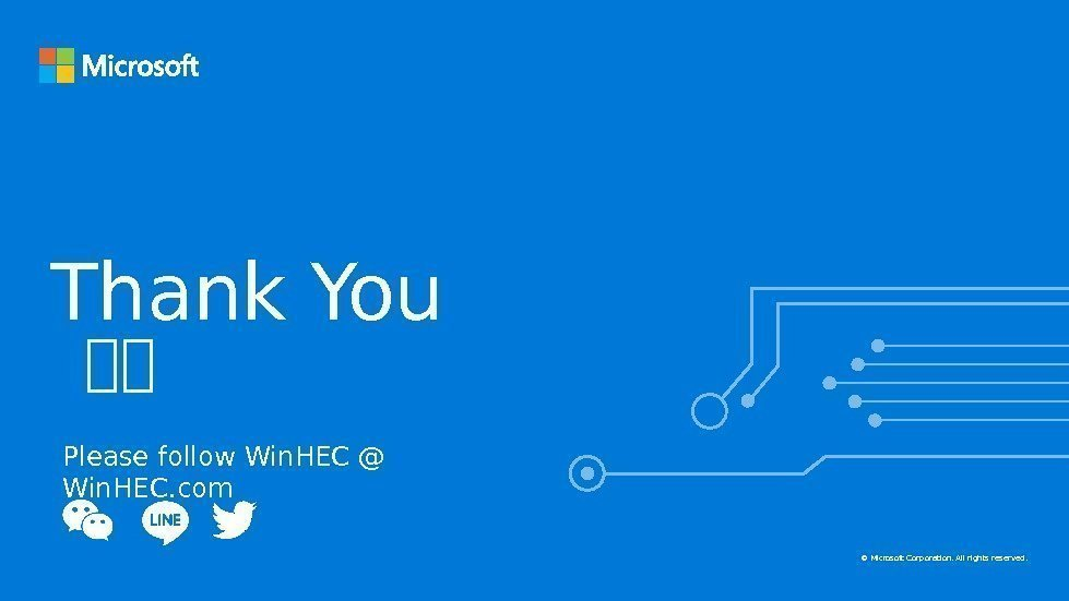 Thank You Please follow Win. HEC @ Win. HEC. com 谢谢  © Microsoft