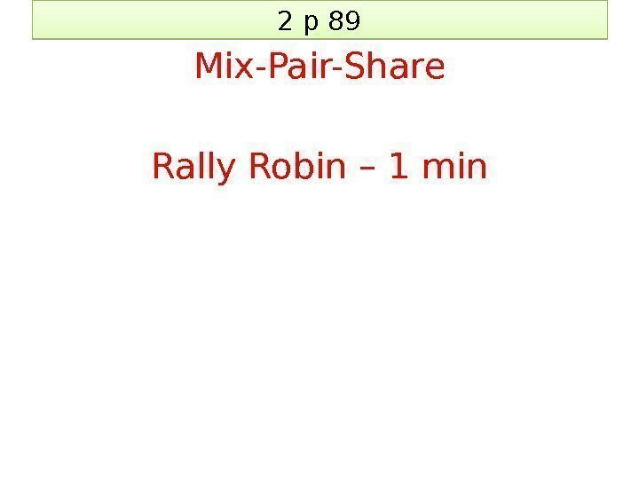 2 p 89 Mix-Pair-Share Rally Robin – 1 min 21