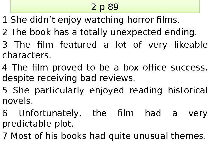 2 p 89 1 She didn't enjoy watching horror films. 2 The book has