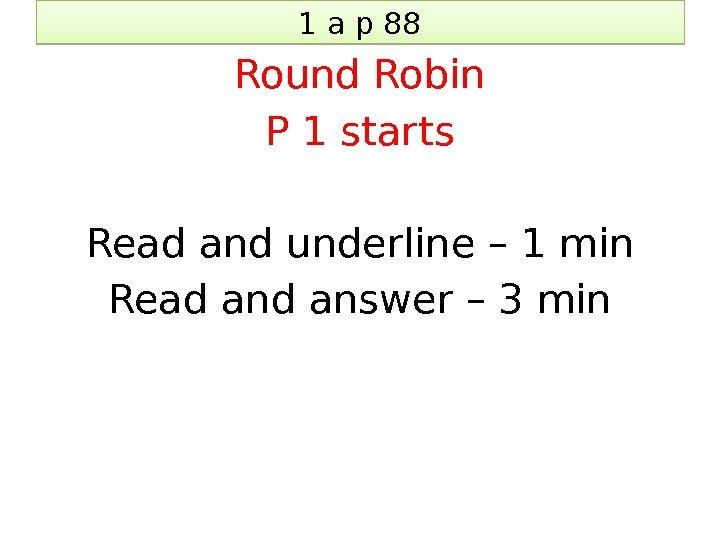 1 a p 88 Round Robin P 1 starts Read and underline – 1