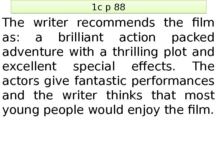 1 c p 88 The writer recommends the film as:  a brilliant action