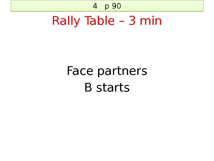4  p 90 Rally Table – 3 min Face partners B starts 3602