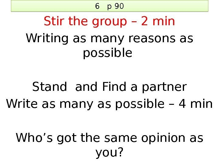 6  p 90 Stir the group – 2 min Writing as many reasons