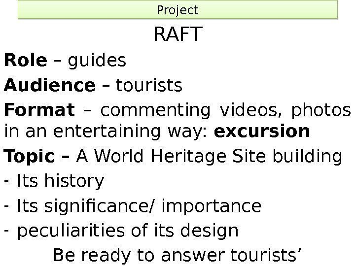 Project RAFT Role – guides Audience – tourists Format  – commenting videos,