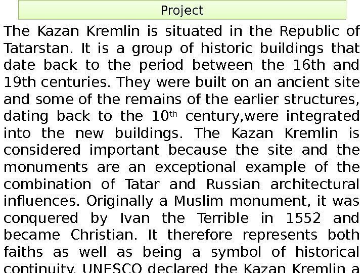 Project The Kazan Kremlin is situated in the Republic of Tatarstan.  It is