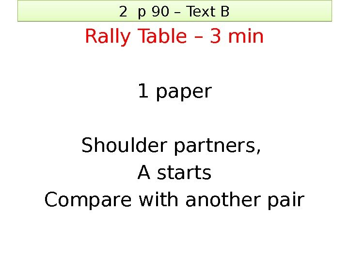 2 p 90 – Text B Rally Table – 3 min 1 paper Shoulder