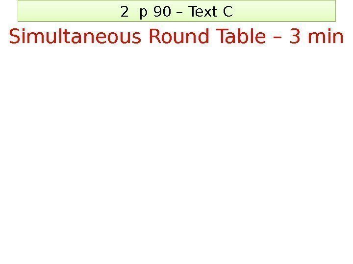 2 p 90 – Text C Simultaneous Round Table – 3 min 1 F