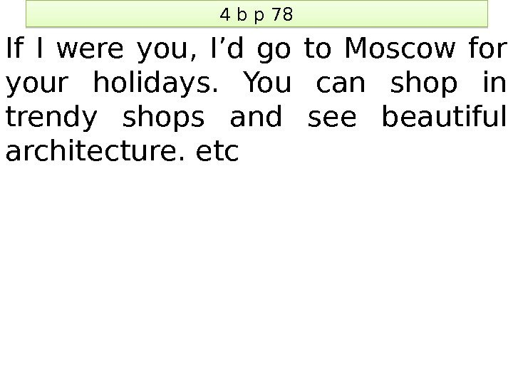 4 b p 78 If I were you,  I'd go to Moscow for