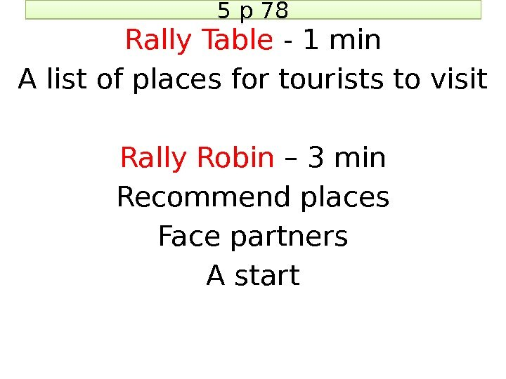 5 p 78 Rally Table - 1 min A list of places for tourists