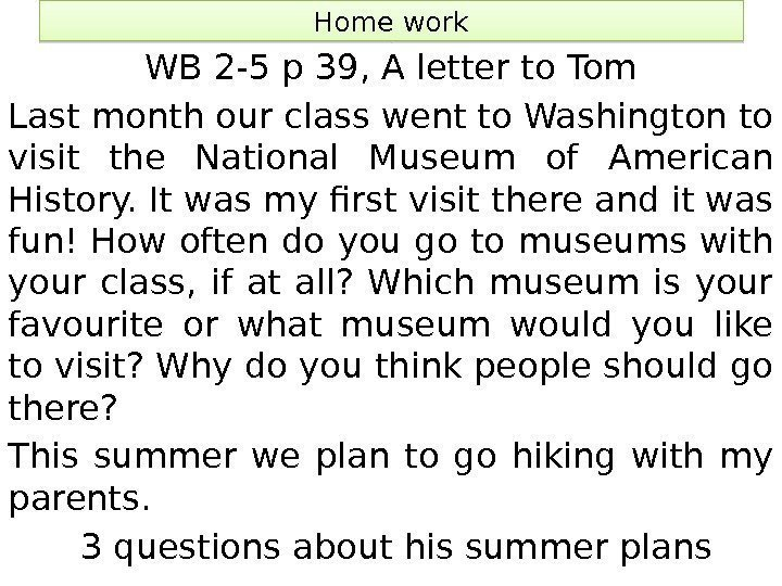 Home work WB 2 -5 p 39, A letter to Tom Last month our