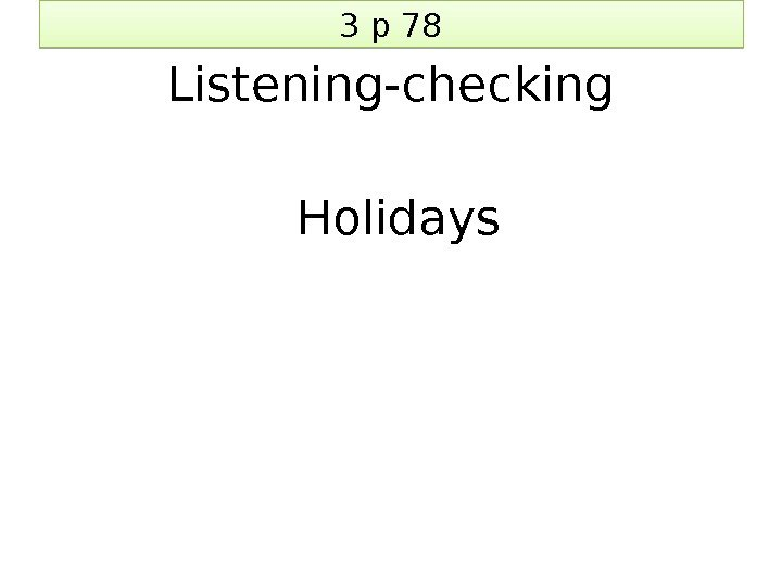 3 p 78 Listening-checking  Holidays 2 D