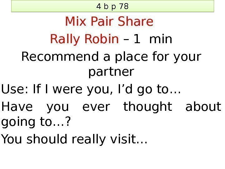 4 b p 78 Mix Pair Share Rally Robin – 1 min Recommend a