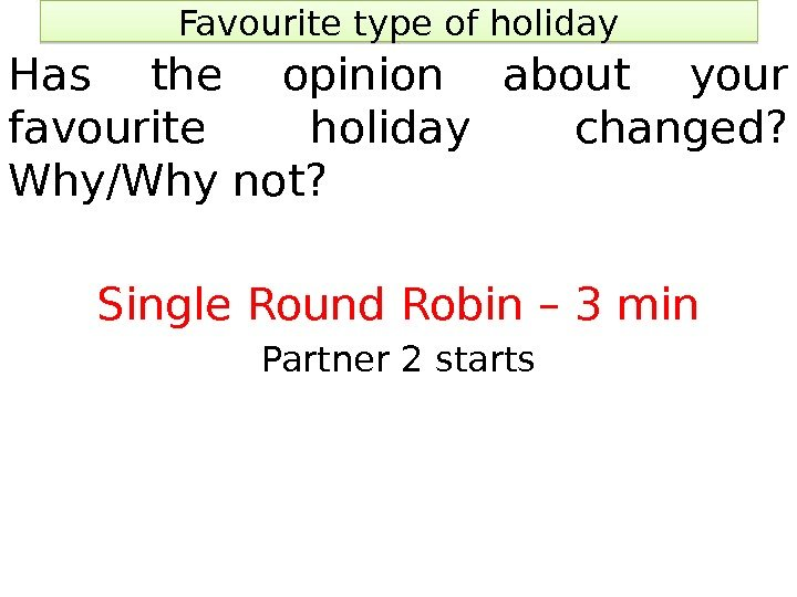 Favourite type of holiday Has the opinion about your favourite holiday changed?  Why/Why