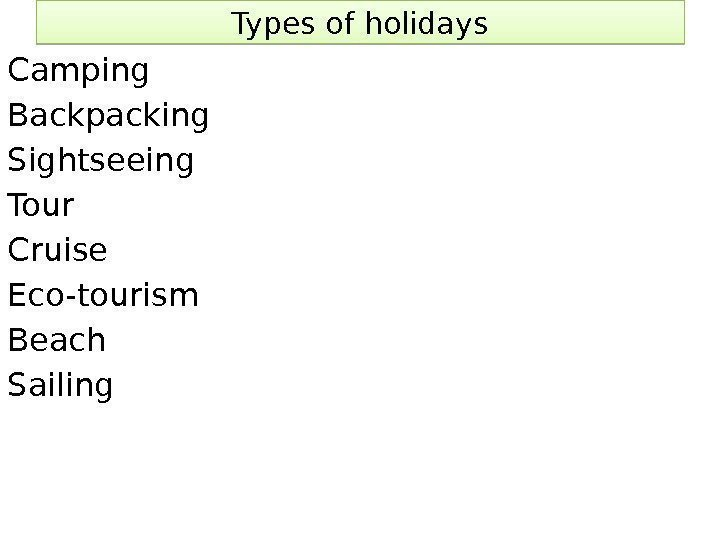 Types of holidays Camping Backpacking Sightseeing Tour Cruise Eco-tourism Beach Sailing 0 C