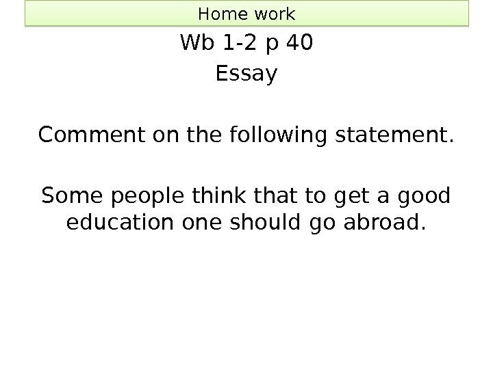 Home work Wb 1 -2 p 40 Essay Comment on the following statement. Some