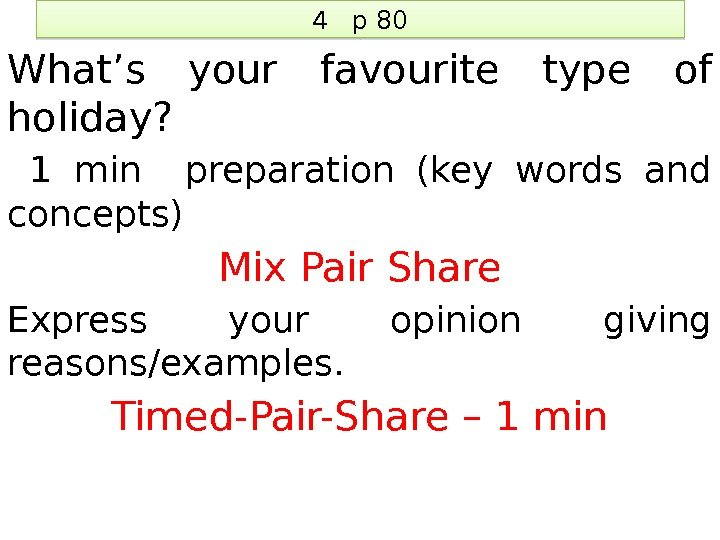 4  p 80 What's your favourite type of holiday? 1 min  preparation