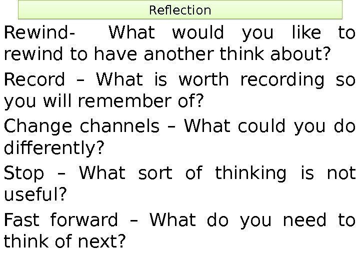 Reflection Rewind-  What would you like to rewind to have another think about?