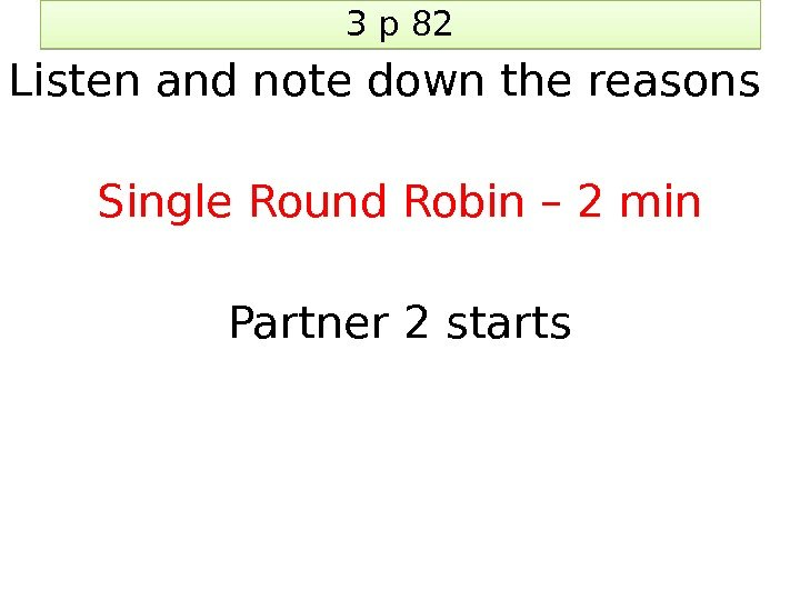 3 p 82 Listen and note down the reasons Single Round Robin – 2